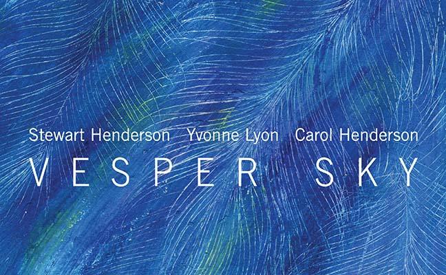 Stewart Henderson, Yvonne Lyon and Carol Henderson present Vesper Sky